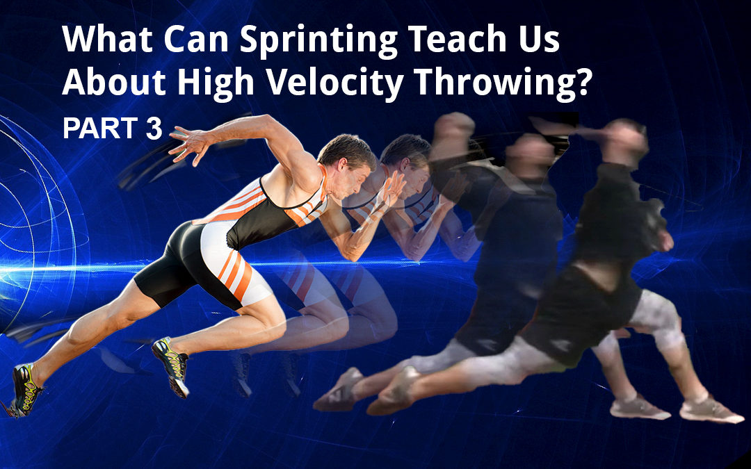 What Can Sprinting Teach Us About High Velocity Throwing? Part 3
